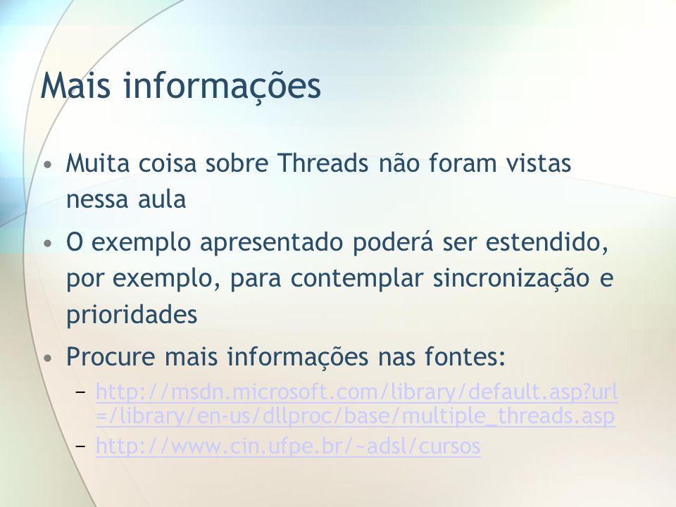 Mais informações Muita coisa sobre Threads não foram vistas nessa aula O exemplo apresentado poderá ser estendido, por exemplo, para contemplar sincro