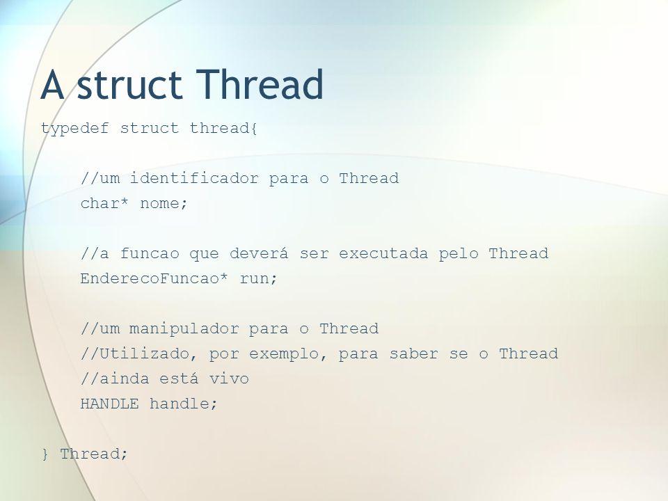 A struct Thread typedef struct thread{ //um identificador para o Thread char* nome; //a funcao que deverá ser executada pelo Thread EnderecoFuncao* ru
