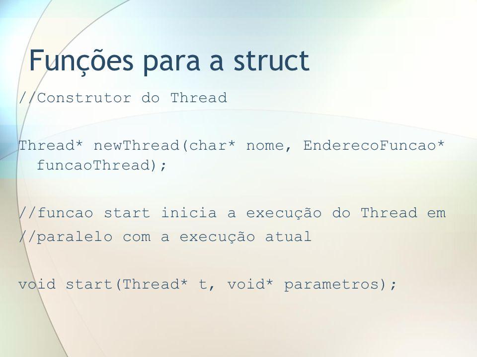 Funções para a struct //Construtor do Thread Thread* newThread(char* nome, EnderecoFuncao* funcaoThread); //funcao start inicia a execução do Thread e