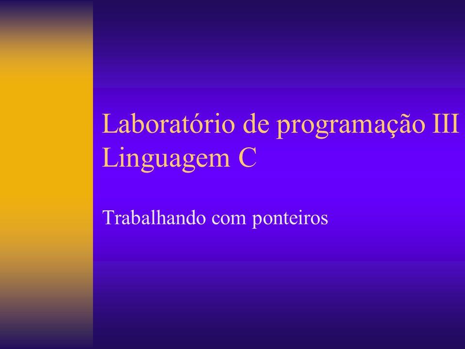 Laboratório de programação III Linguagem C Trabalhando com ponteiros