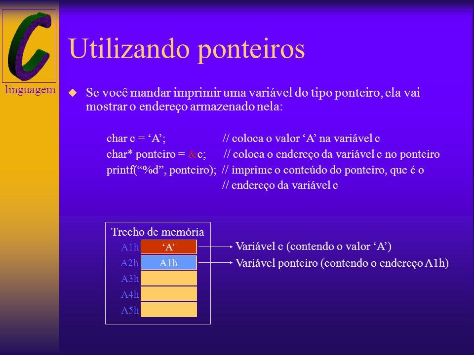 linguagem Utilizando ponteiros Utilizar um ponteiro é simples. Como qualquer variável, para colocar um valor dentro dela, basta atribuí-lo: char* pont