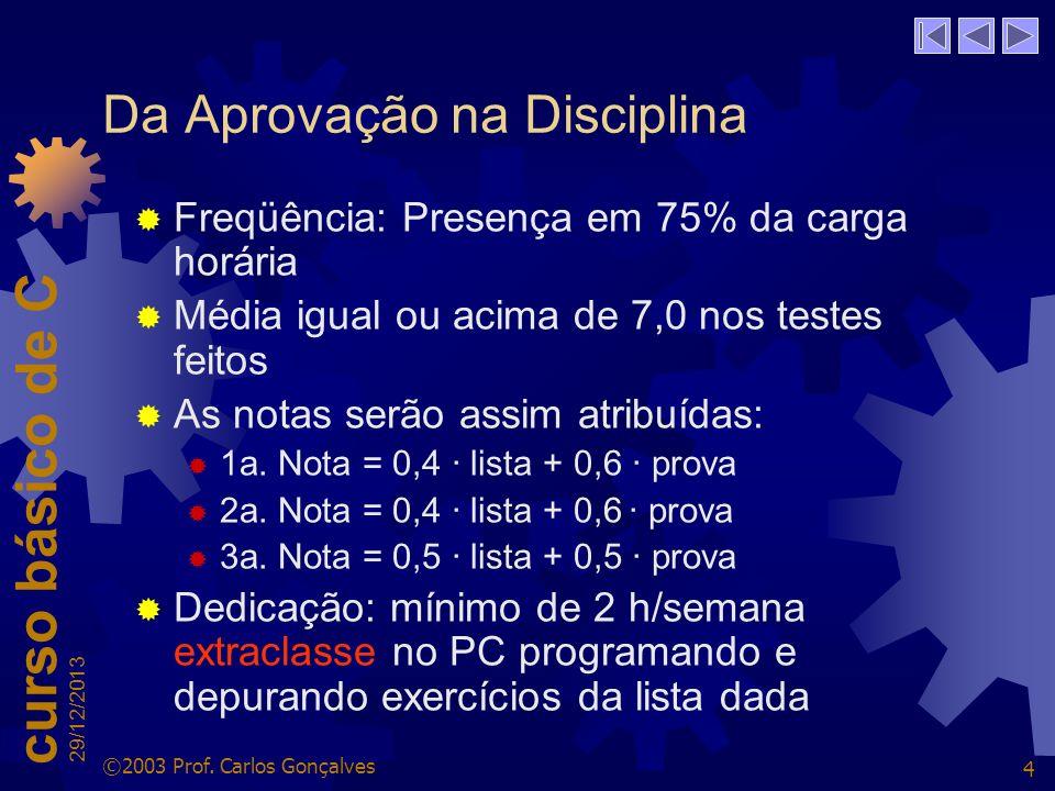 curso básico de C 29/12/2013 ©2003 Prof.Carlos Gonçalves 5 Datas das Avaliações 1a.