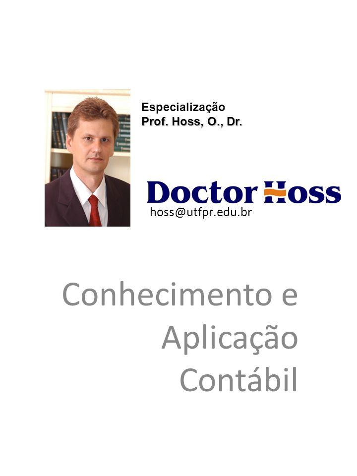 Conhecimento e Aplicação Contábil Especialização Prof. Hoss, O., Dr. hoss@utfpr.edu.br