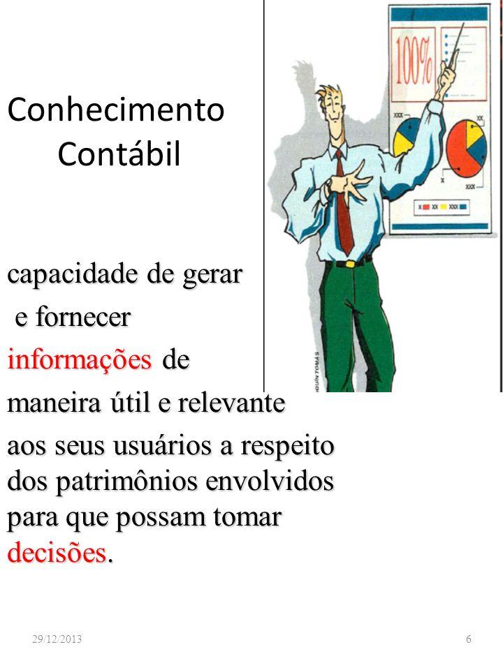 Conhecimento Contábil 29/12/20136 capacidade de gerar e fornecer e fornecer informações de maneira útil e relevante aos seus usuários a respeito dos p