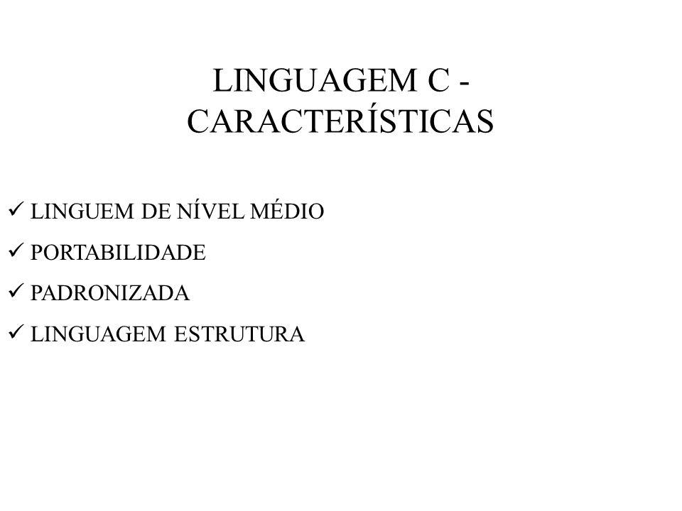 LINGUAGEM C - CARACTERÍSTICAS LINGUEM DE NÍVEL MÉDIO PORTABILIDADE PADRONIZADA LINGUAGEM ESTRUTURA