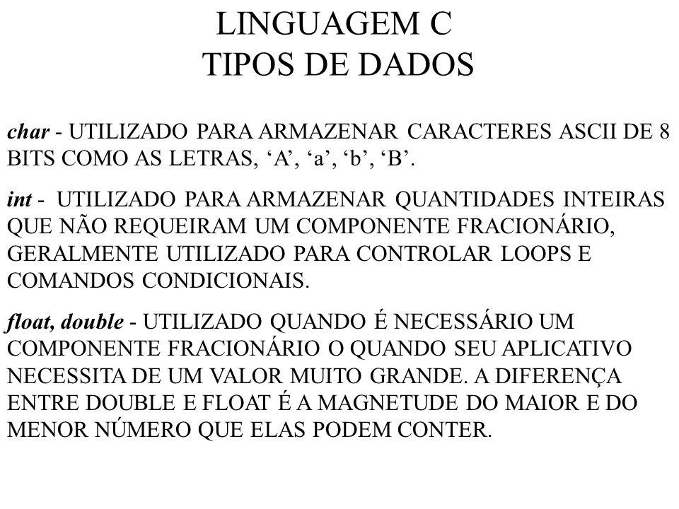 LINGUAGEM C TIPOS DE DADOS char - UTILIZADO PARA ARMAZENAR CARACTERES ASCII DE 8 BITS COMO AS LETRAS, A, a, b, B.
