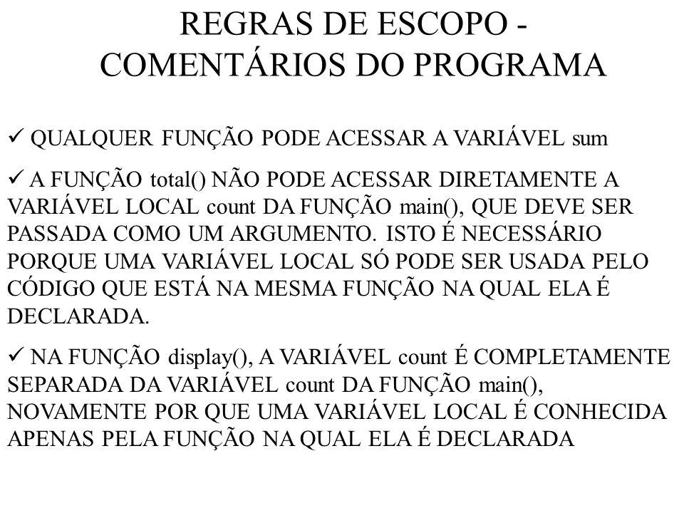 REGRAS DE ESCOPO - COMENTÁRIOS DO PROGRAMA QUALQUER FUNÇÃO PODE ACESSAR A VARIÁVEL sum A FUNÇÃO total() NÃO PODE ACESSAR DIRETAMENTE A VARIÁVEL LOCAL count DA FUNÇÃO main(), QUE DEVE SER PASSADA COMO UM ARGUMENTO.