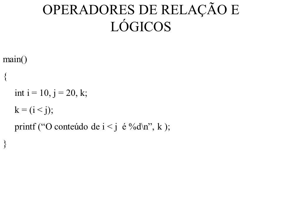 OPERADORES DE RELAÇÃO E LÓGICOS main() { int i = 10, j = 20, k; k = (i < j); printf (O conteúdo de i < j é %d\n, k ); }