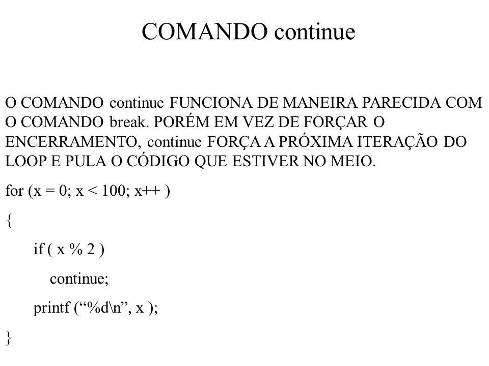 COMANDO continue O COMANDO continue FUNCIONA DE MANEIRA PARECIDA COM O COMANDO break.