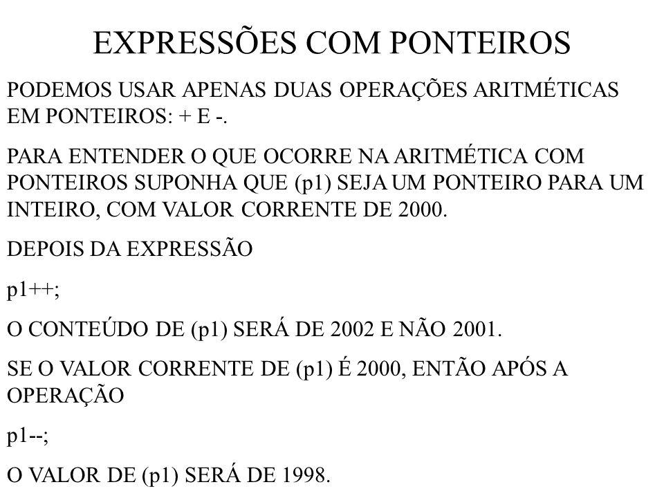 EXPRESSÕES COM PONTEIROS PODEMOS USAR APENAS DUAS OPERAÇÕES ARITMÉTICAS EM PONTEIROS: + E -.
