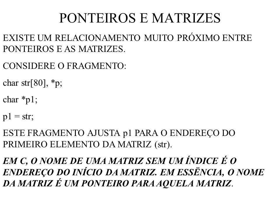 PONTEIROS E MATRIZES EXISTE UM RELACIONAMENTO MUITO PRÓXIMO ENTRE PONTEIROS E AS MATRIZES.