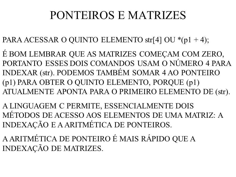 PONTEIROS E MATRIZES PARA ACESSAR O QUINTO ELEMENTO str[4] OU *(p1 + 4); É BOM LEMBRAR QUE AS MATRIZES COMEÇAM COM ZERO, PORTANTO ESSES DOIS COMANDOS USAM O NÚMERO 4 PARA INDEXAR (str).