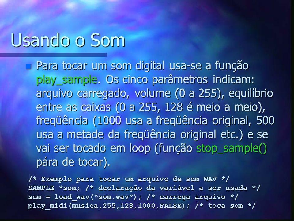 Usando o Som n Para tocar um som digital usa-se a função play_sample. Os cinco parâmetros indicam: arquivo carregado, volume (0 a 255), equilíbrio ent