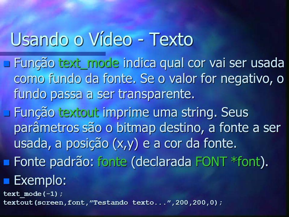 Usando o Vídeo - Texto n Função text_mode indica qual cor vai ser usada como fundo da fonte. Se o valor for negativo, o fundo passa a ser transparente