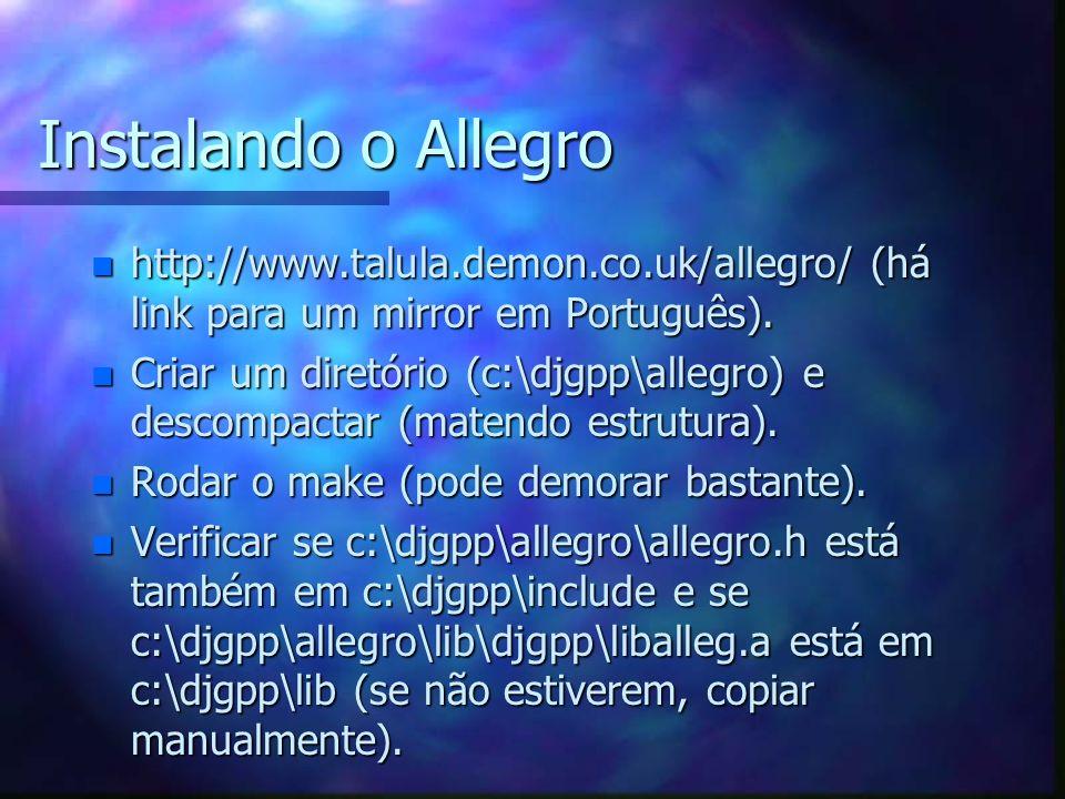 Instalando o Allegro n http://www.talula.demon.co.uk/allegro/ (há link para um mirror em Português). n Criar um diretório (c:\djgpp\allegro) e descomp