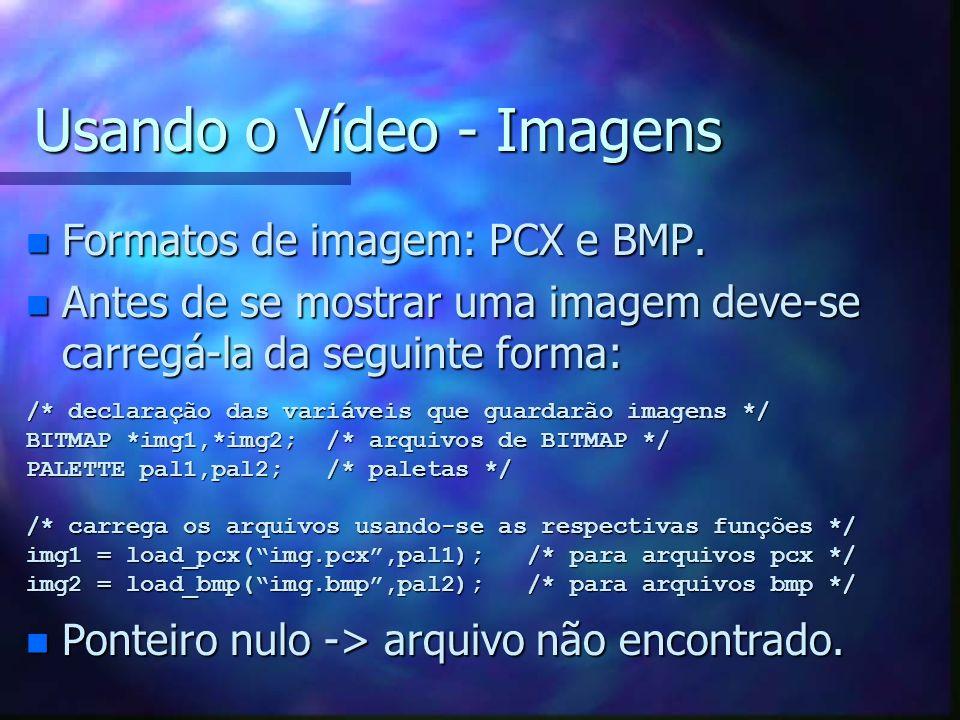 Usando o Vídeo - Imagens n Formatos de imagem: PCX e BMP. n Antes de se mostrar uma imagem deve-se carregá-la da seguinte forma: /* declaração das var