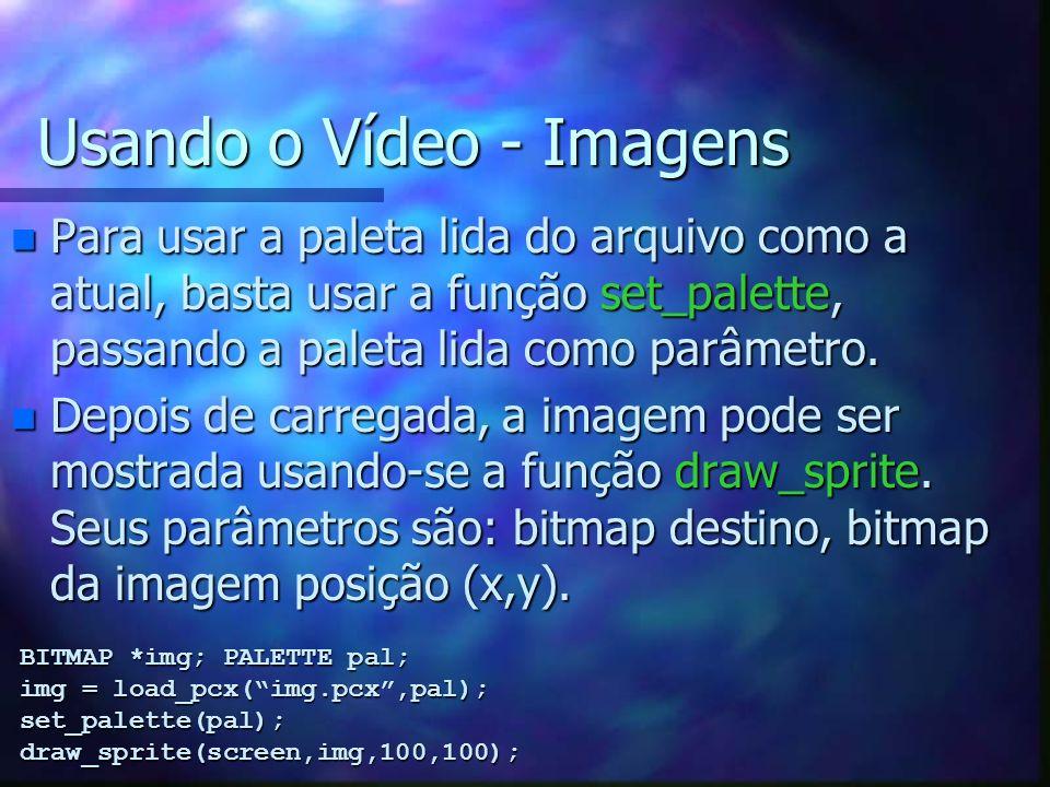 Usando o Vídeo - Imagens n Para usar a paleta lida do arquivo como a atual, basta usar a função set_palette, passando a paleta lida como parâmetro. n