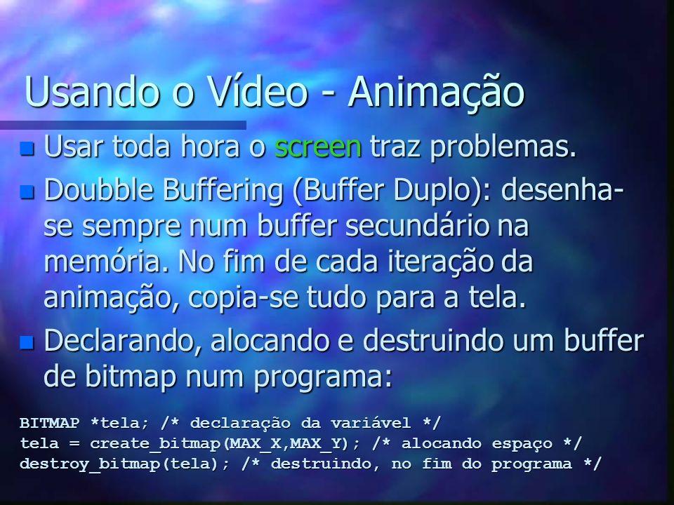 Usando o Vídeo - Animação n Usar toda hora o screen traz problemas. n Doubble Buffering (Buffer Duplo): desenha- se sempre num buffer secundário na me