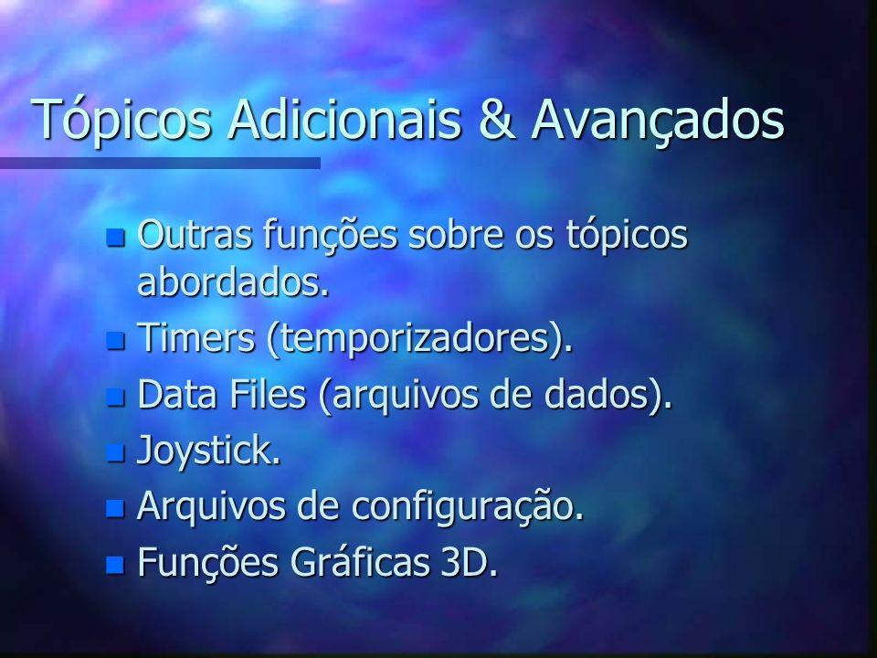 Tópicos Adicionais & Avançados n Outras funções sobre os tópicos abordados. n Timers (temporizadores). n Data Files (arquivos de dados). n Joystick. n