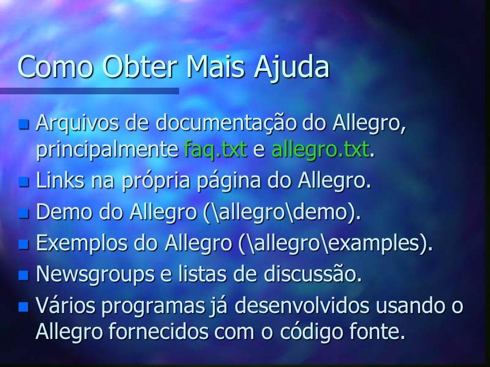 Como Obter Mais Ajuda n Arquivos de documentação do Allegro, principalmente faq.txt e allegro.txt. n Links na própria página do Allegro. n Demo do All