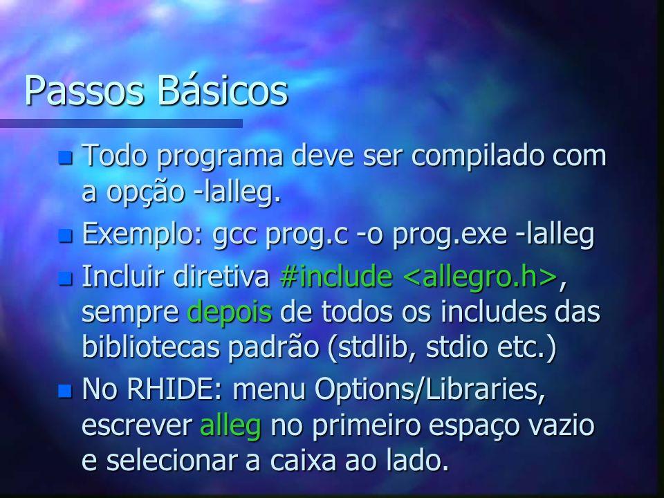 Passos Básicos n Todo programa deve ser compilado com a opção -lalleg. n Exemplo: gcc prog.c -o prog.exe -lalleg n Incluir diretiva #include, sempre d
