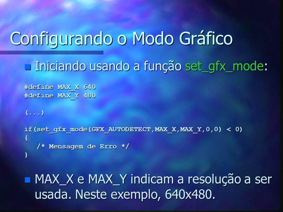 Configurando o Modo Gráfico n Iniciando usando a função set_gfx_mode: #define MAX_X 640 #define MAX_Y 480 (...) if(set_gfx_mode(GFX_AUTODETECT,MAX_X,M