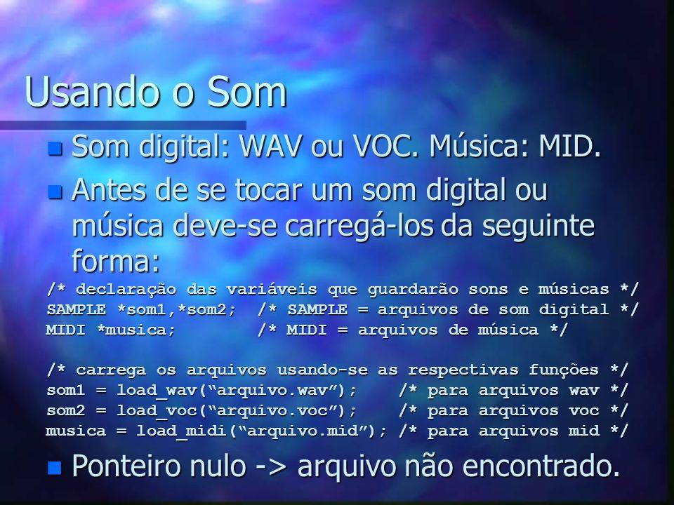 Usando o Som n Som digital: WAV ou VOC. Música: MID. n Antes de se tocar um som digital ou música deve-se carregá-los da seguinte forma: /* declaração