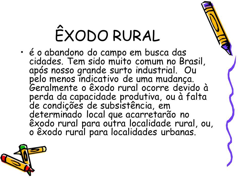 ÊXODO RURAL é o abandono do campo em busca das cidades. Tem sido muito comum no Brasil, após nosso grande surto industrial. Ou pelo menos indicativo d