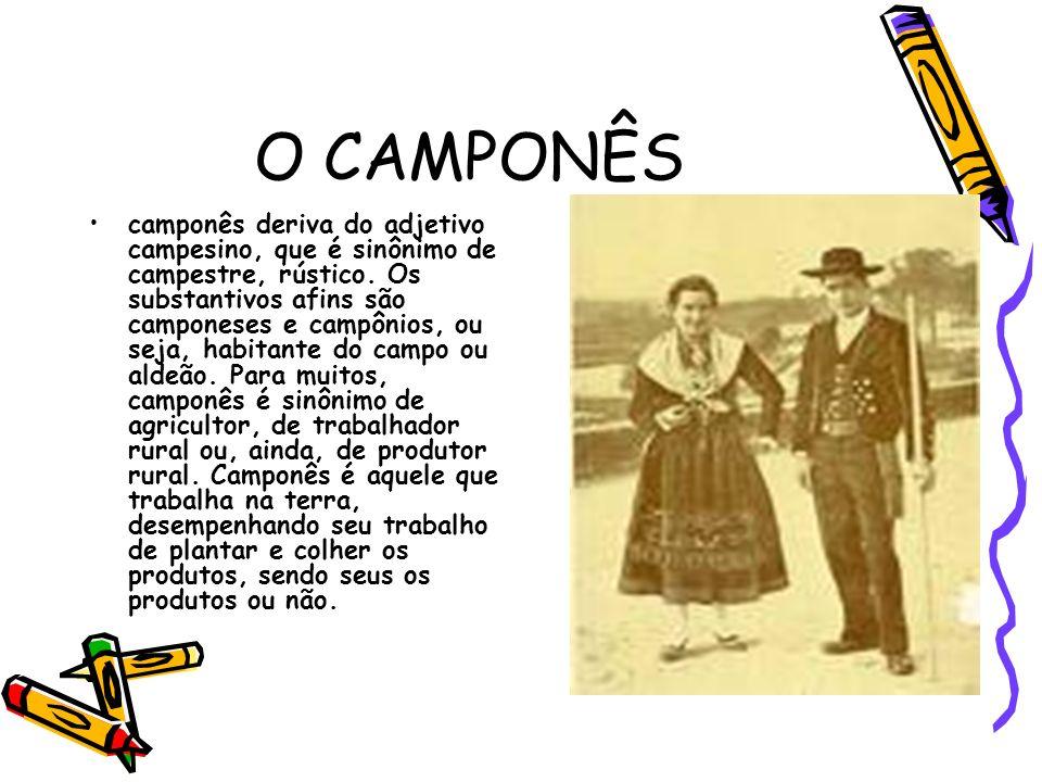 O CAMPONÊS camponês deriva do adjetivo campesino, que é sinônimo de campestre, rústico. Os substantivos afins são camponeses e campônios, ou seja, hab