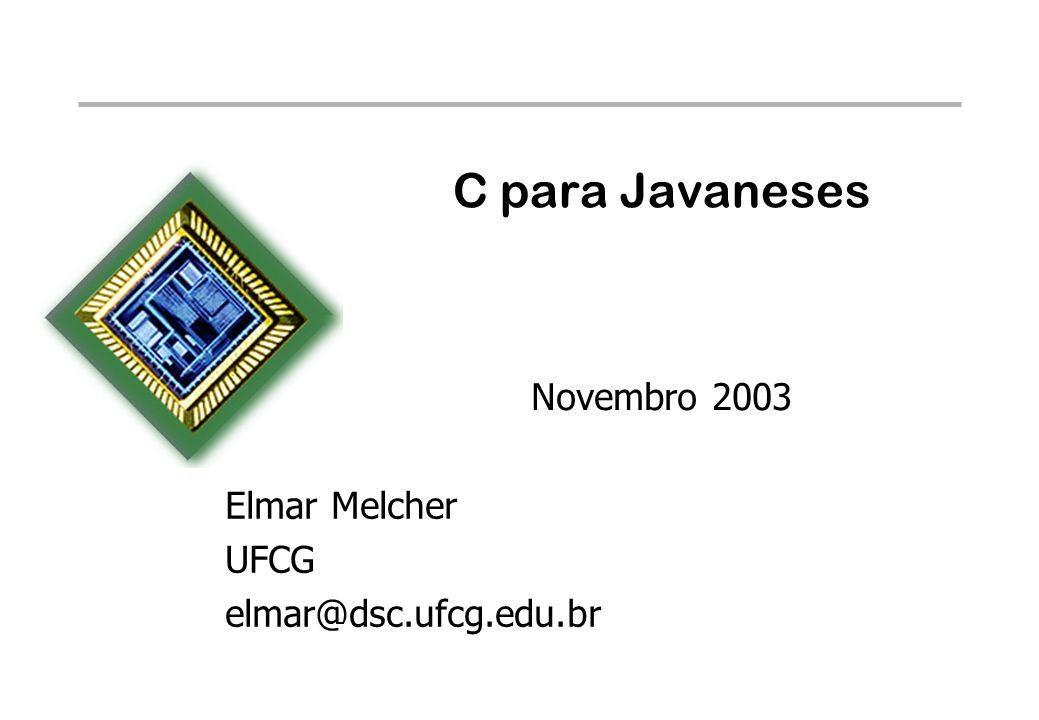 C para Javaneses Novembro 2003 Elmar Melcher UFCG elmar@dsc.ufcg.edu.br