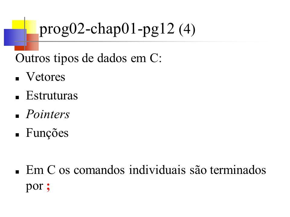 prog02-chap01-pg12 (5) Semântica do loop while while (fahr <= upper) { statement } A condição entre parênteses é testada.