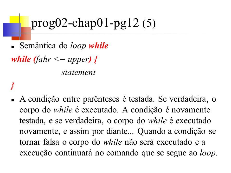 prog02-chap01-pg12 (6) A organização lógica do programa é enfatizada pela identação (não faz parte da linguagem); Facilita o entendimento dos programas; Recomendações: um comando por linha / deixar espaços em torno dos operadores; Na divisão entre inteiros o resultado é truncado.