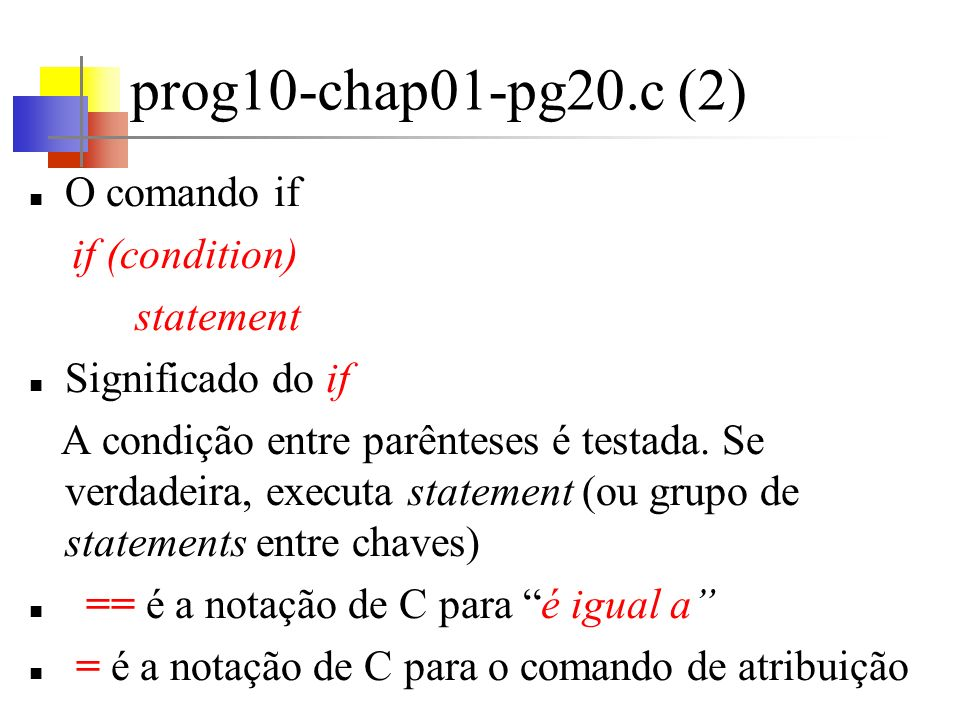 prog10-chap01-pg20.c (3) Um caracter escrito entre aspas simples – c - representa um valor inteiro igual ao valor numérico do caracter no conjunto de caracteres da máquina (constante de caracter).