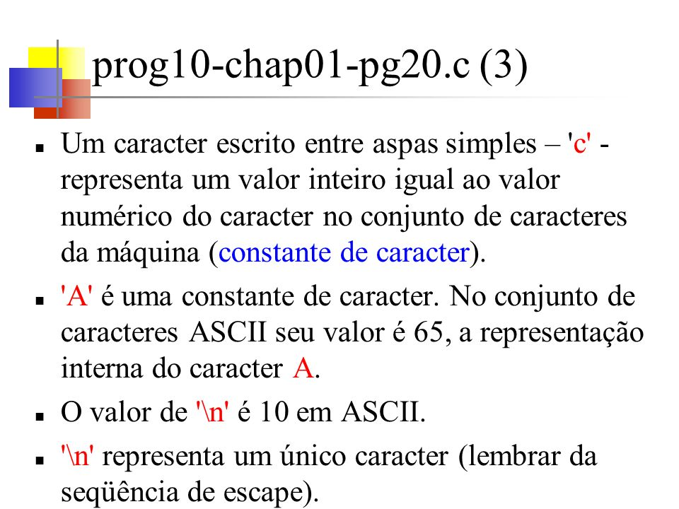 prog11-chap01-pg21.c (1) Programa para contar linhas, palavras e caracteres Uma palavra é qualquer seqüência de caracteres que não contém um caracter de espaço, tabulação ou nova linha.