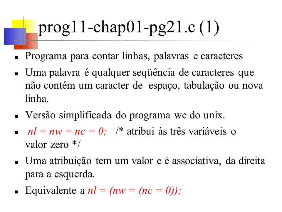 prog11-chap01-pg21.c (2) O operador    significa o ou lógico Analogamente && significa o e lógico As expressões conectadas por && ou    são avaliadas da esquerda para a direita.
