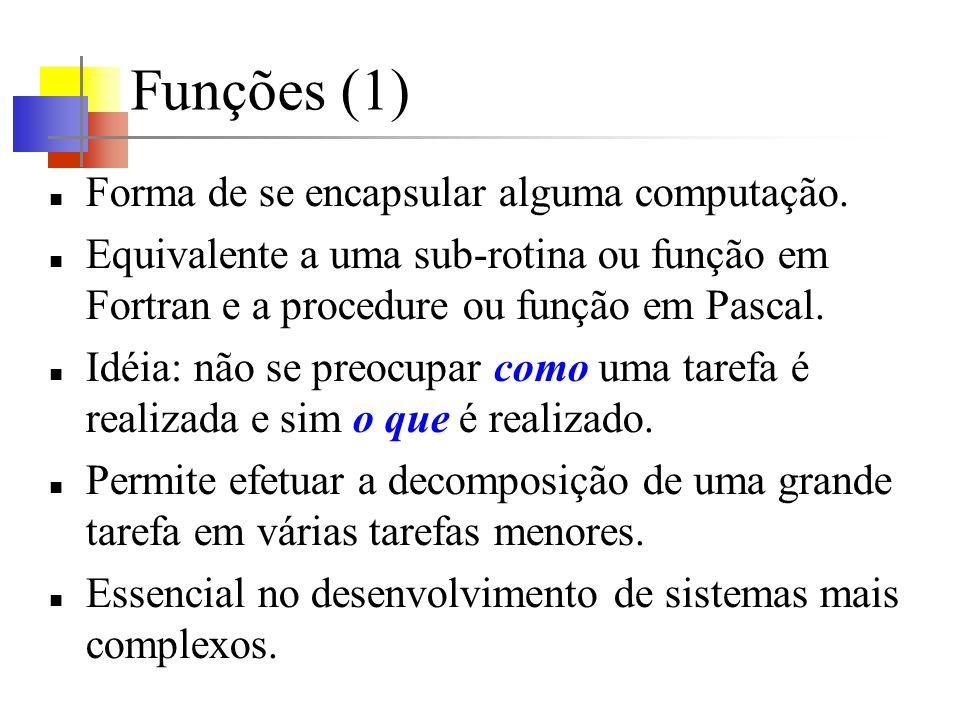 Funções (2) Forma geral de definição de uma função: tipo-retornado nome-da-função (lista de declarações de parâmetros) { declarações statements } As definições de funções podem aparecer em qualquer ordem em um único arquivo fonte ou em arquivos diversos.