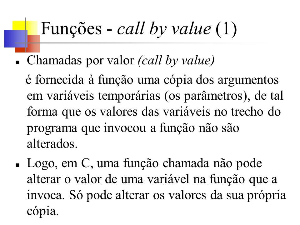 Funções - call by value (2) Call by value é uma vantagem propicia o encapsulamento do código da função, evitando reflexos nas variáveis do código que invoca a função.