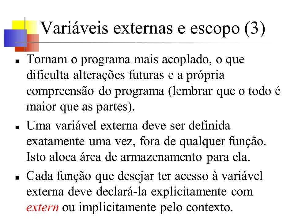 Variáveis externas e escopo (4) Antes que uma função possa usar uma variável externa, o nome da variável deve tornar-se conhecido pela função.