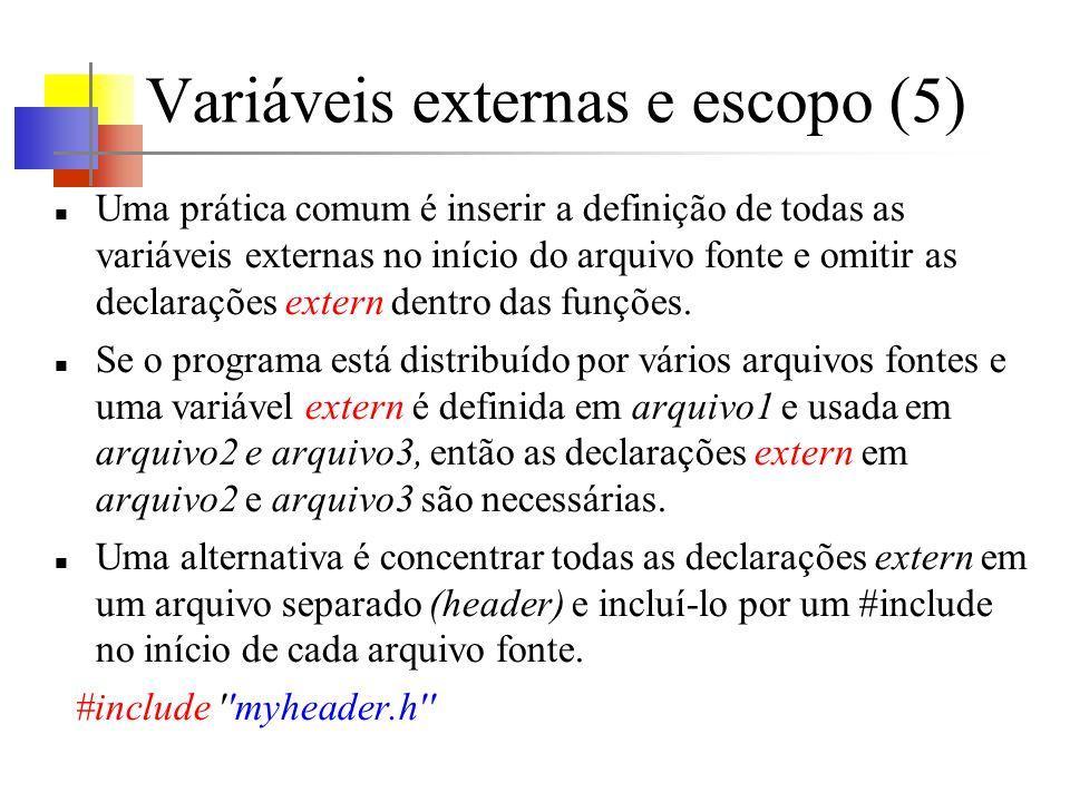 Variáveis externas e escopo (6) Definição – refere-se ao local aonde se cria a variável ou se destina área de armazenamento para a mesma.