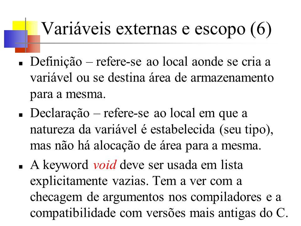 Variáveis externas e escopo (6) Definição – refere-se ao local aonde se cria a variável ou se destina área de armazenamento para a mesma. Declaração –