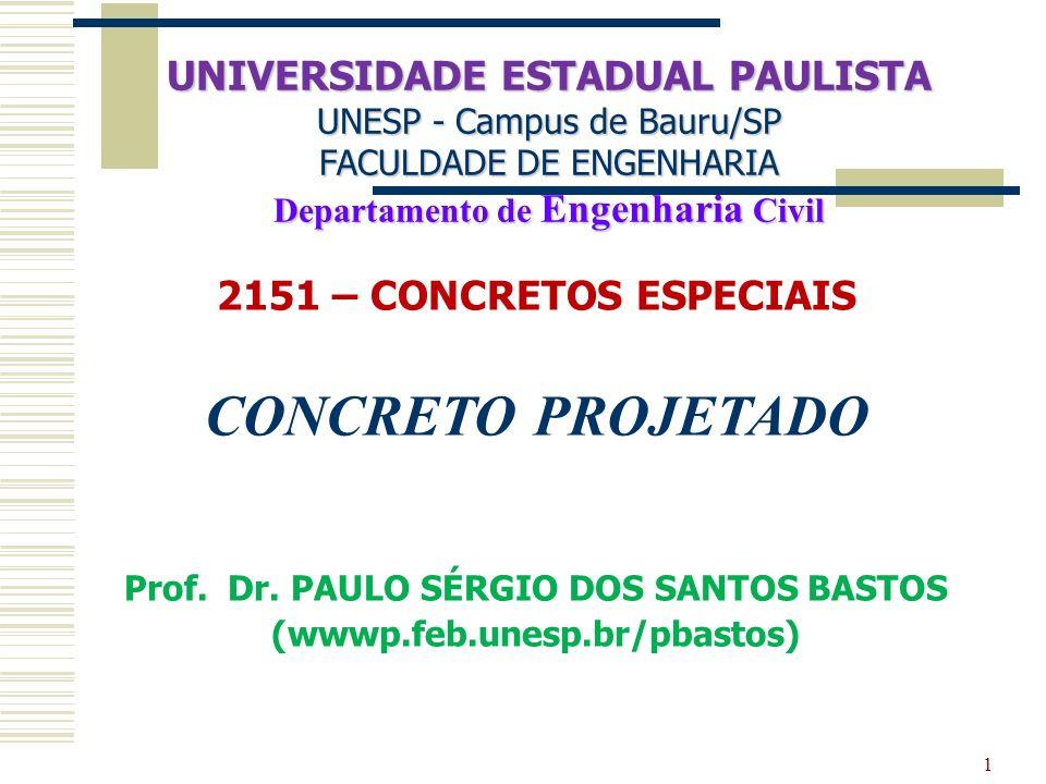 1 2151 – CONCRETOS ESPECIAIS CONCRETO PROJETADO Prof. Dr. PAULO SÉRGIO DOS SANTOS BASTOS (wwwp.feb.unesp.br/pbastos) UNIVERSIDADE ESTADUAL PAULISTA UN