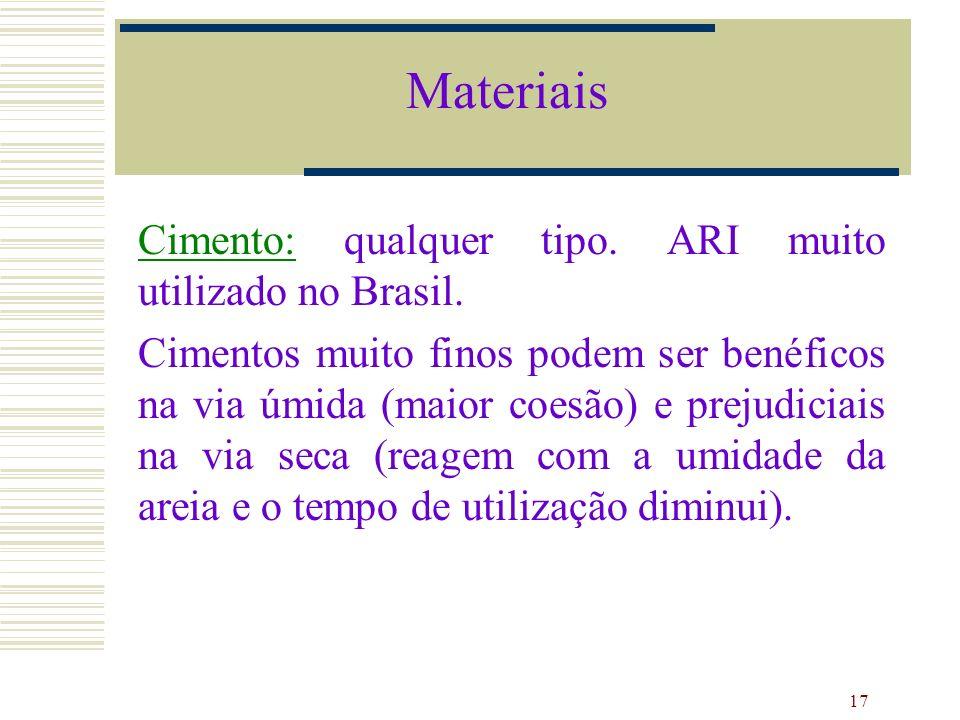 17 Cimento: qualquer tipo. ARI muito utilizado no Brasil. Cimentos muito finos podem ser benéficos na via úmida (maior coesão) e prejudiciais na via s