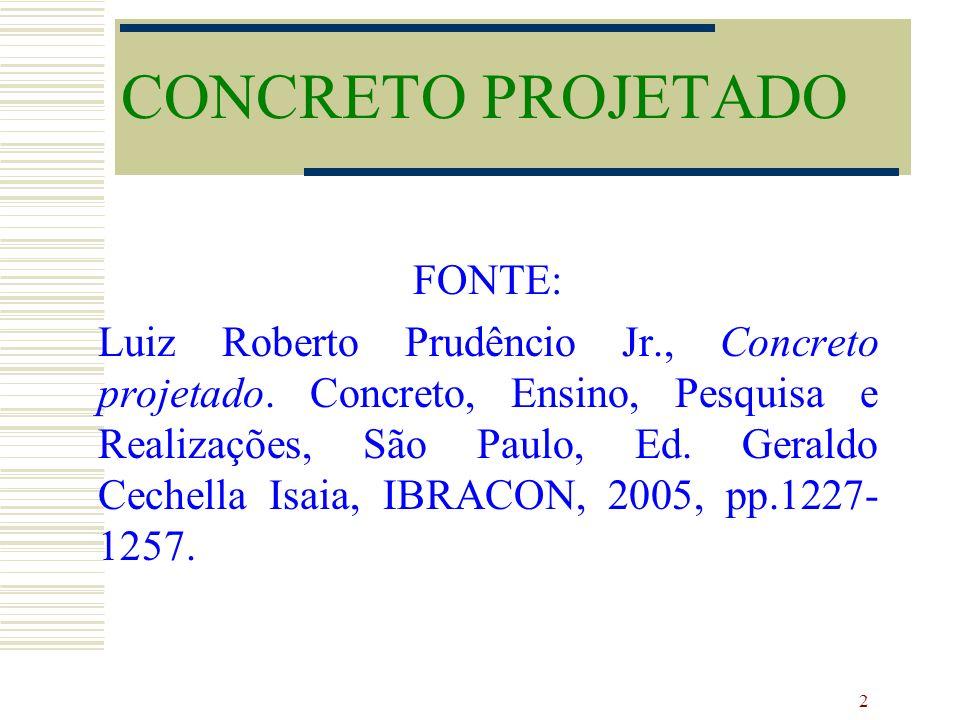 2 CONCRETO PROJETADO FONTE: Luiz Roberto Prudêncio Jr., Concreto projetado. Concreto, Ensino, Pesquisa e Realizações, São Paulo, Ed. Geraldo Cechella