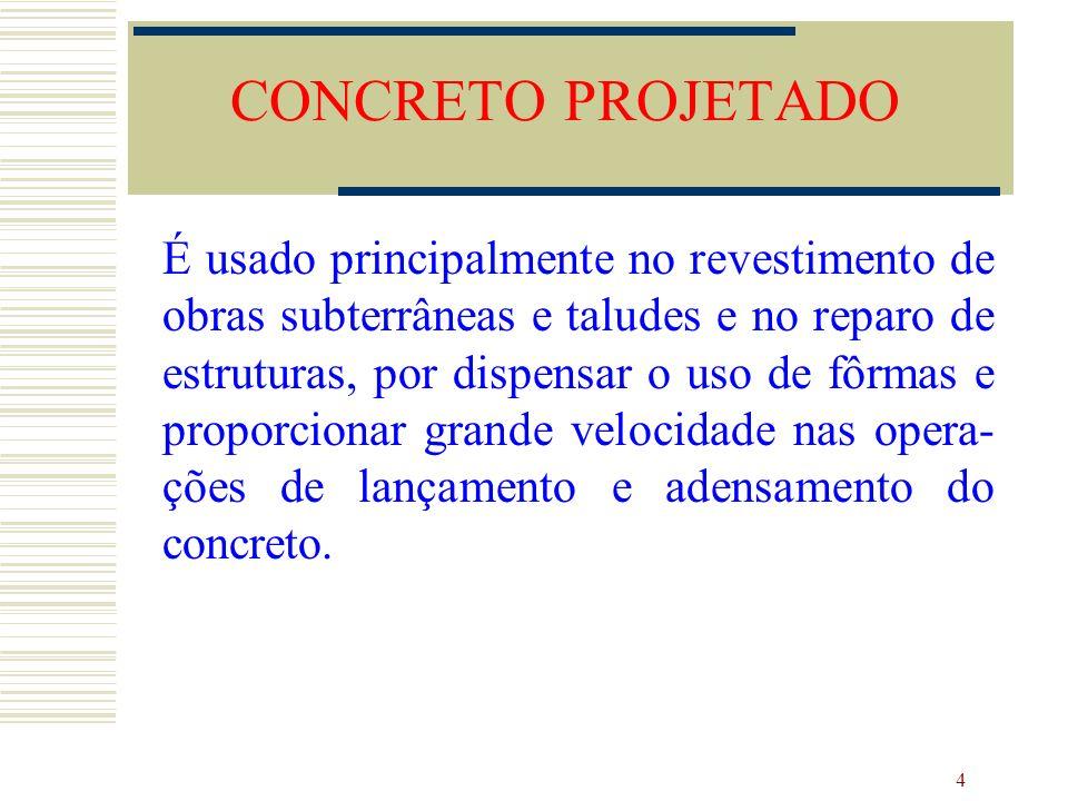 4 É usado principalmente no revestimento de obras subterrâneas e taludes e no reparo de estruturas, por dispensar o uso de fôrmas e proporcionar grand