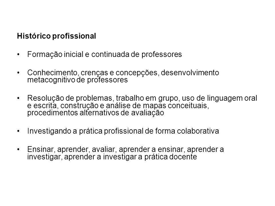 Histórico profissional Formação inicial e continuada de professores Conhecimento, crenças e concepções, desenvolvimento metacognitivo de professores R