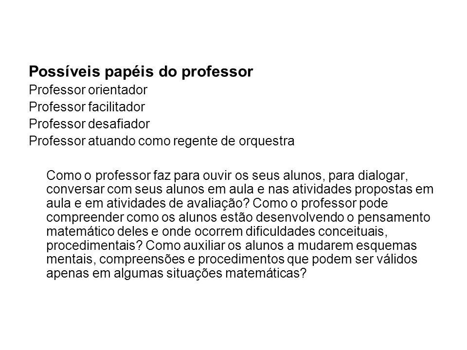 Possíveis papéis do professor Professor orientador Professor facilitador Professor desafiador Professor atuando como regente de orquestra Como o profe