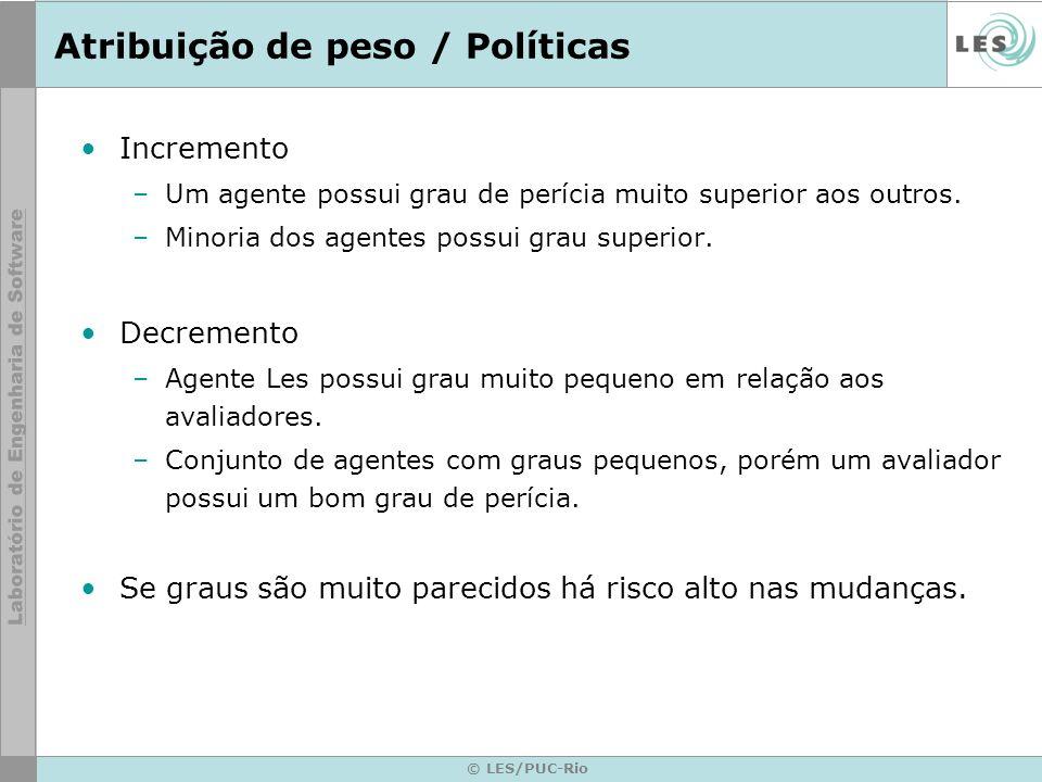 © LES/PUC-Rio Atribuição de peso / Políticas Incremento –Um agente possui grau de perícia muito superior aos outros.