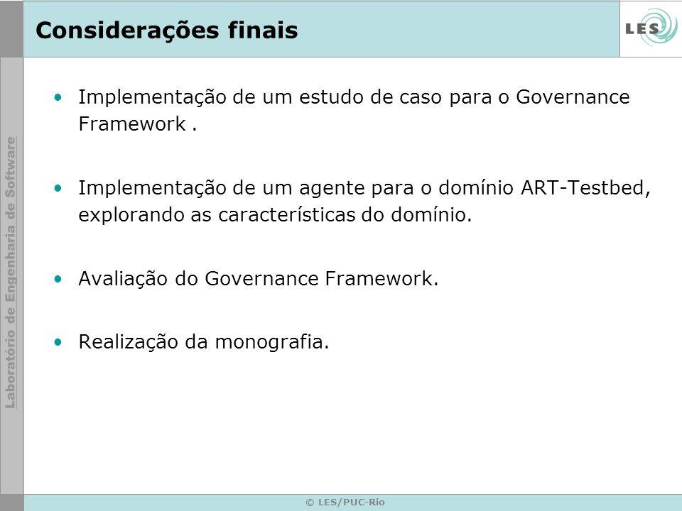 © LES/PUC-Rio Considerações finais Implementação de um estudo de caso para o Governance Framework.