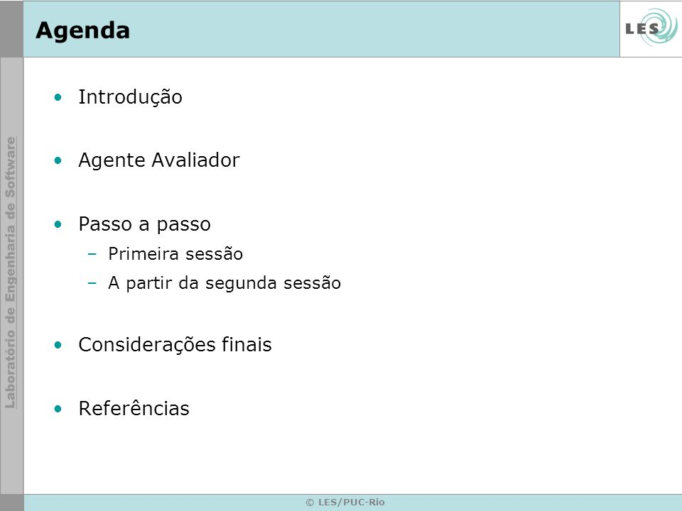 © LES/PUC-Rio Agenda Introdução Agente Avaliador Passo a passo –Primeira sessão –A partir da segunda sessão Considerações finais Referências