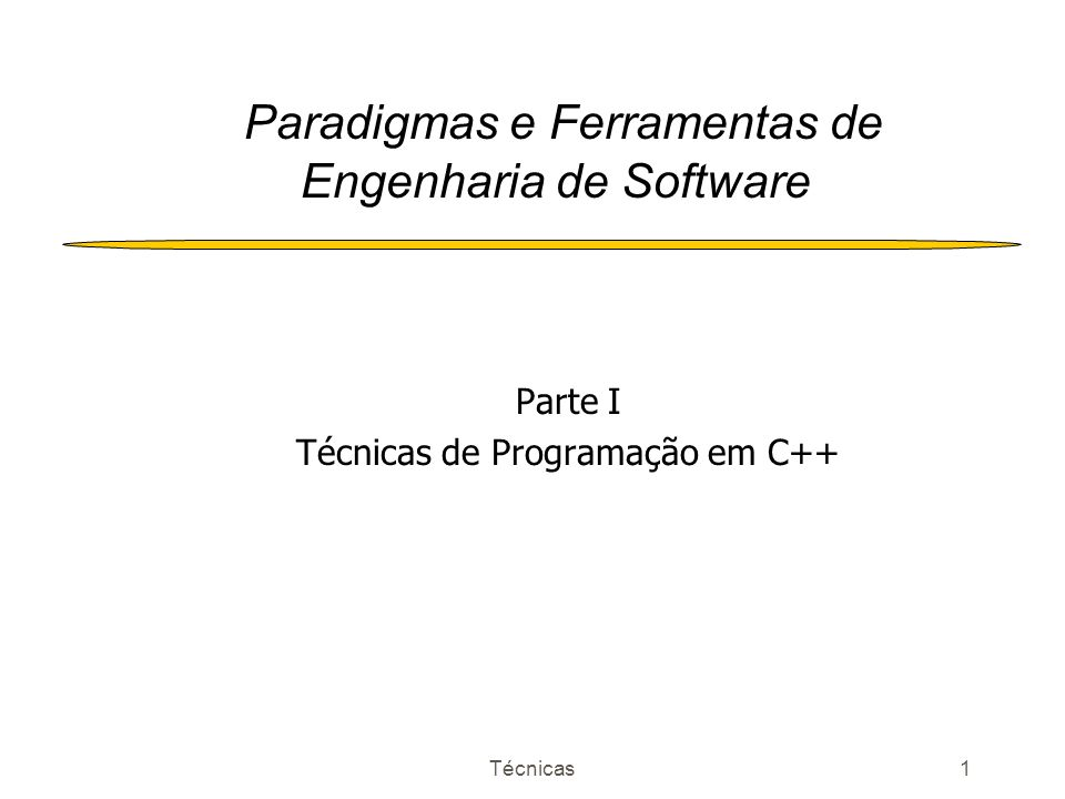 Técnicas1 Paradigmas e Ferramentas de Engenharia de Software Parte I Técnicas de Programação em C++
